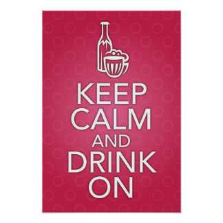Keep Calm and Drink On Poster