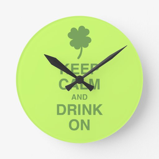 Keep Calm and Drink On Round Wall Clock
