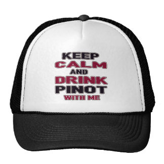 Keep Calm And Drink Pinot with me Trucker Hat