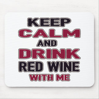 Keep Calm And Drink Red Wine with me Mouse Pad