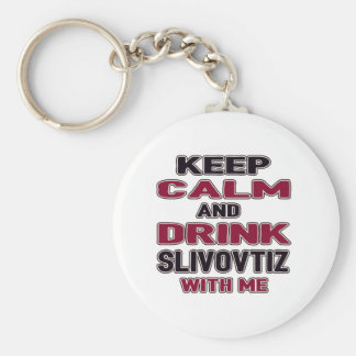 Keep Calm And Drink Slivovtiz with me Basic Round Button Keychain