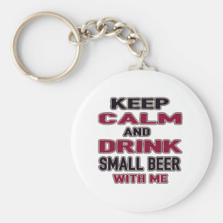Keep Calm And Drink Small Beer with me Basic Round Button Keychain