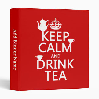 Keep Calm and Drink Tea - All Colors 3 Ring Binder