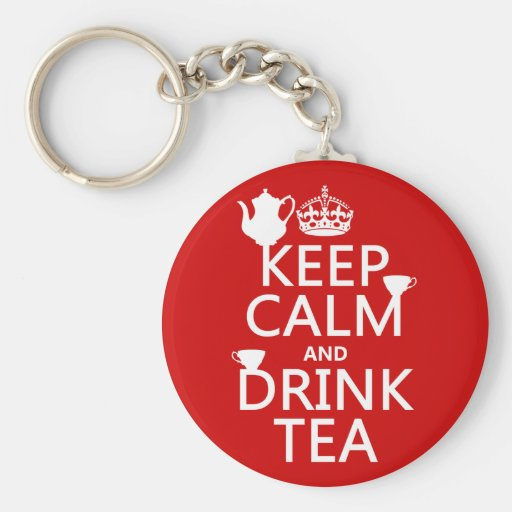 Keep Calm and Drink Tea - All Colors Key Chain