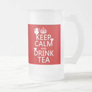 Keep Calm and Drink Tea - All Colors 16 Oz Frosted Glass Beer Mug