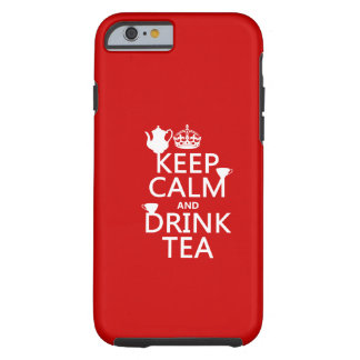 Keep Calm and Drink Tea - All Colors Tough iPhone 6 Case