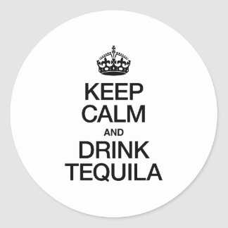 KEEP CALM AND DRINK TEQUILA CLASSIC ROUND STICKER