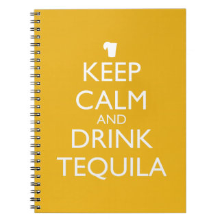 KEEP CALM AND DRINK TEQUILA NOTEBOOK