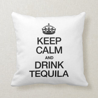KEEP CALM AND DRINK TEQUILA THROW PILLOW