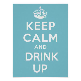 Keep Calm And Drink Up - SkyBlue Poster