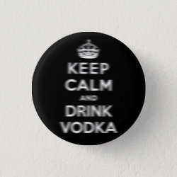 Round Button with Keep Calm and Drink Vodka design