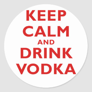 Keep Calm and Drink Vodka Round Stickers