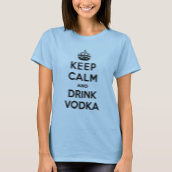 Women's Basic T-Shirt with Keep Calm and Drink Vodka design