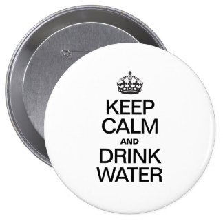 KEEP CALM AND DRINK WATER PINBACK BUTTONS
