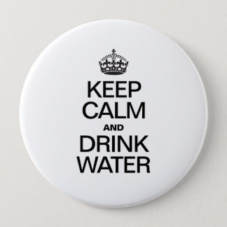 KEEP CALM AND DRINK WATER PINBACK BUTTON