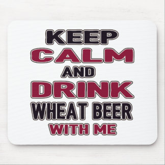 Keep Calm And Drink Wheat Beer with me Mouse Pad