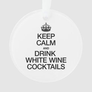 KEEP CALM AND DRINK WHITE WINE COCKTAILS