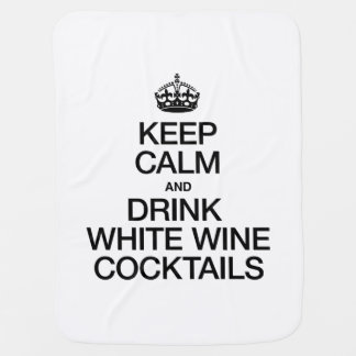 KEEP CALM AND DRINK WHITE WINE COCKTAILS SWADDLE BLANKET
