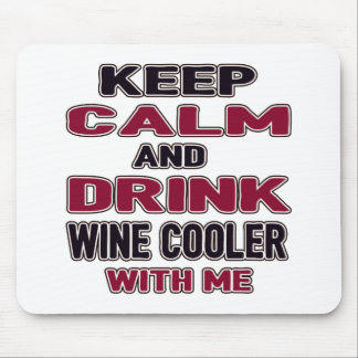 Keep Calm And Drink Wine Cooler with me Mouse Pad
