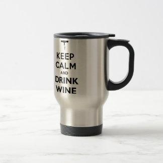 Keep calm and drink wine! travel mug