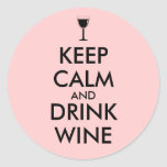 Keep Calm and Drink Wine Wine Lover Custom Classic Round Sticker