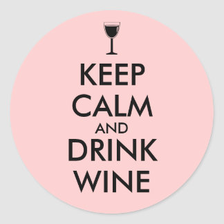 Keep Calm and Drink Wine Wine Lover Custom Classic Round Sticker