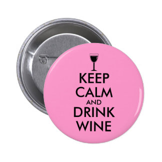 Keep Calm and Drink Wine Wine Lover Custom Pinback Button