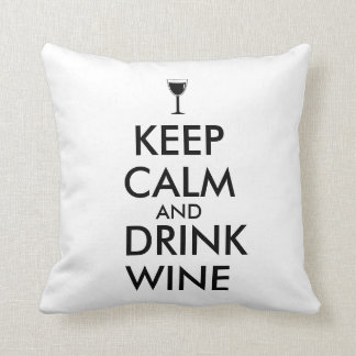 Keep Calm and Drink Wine Wine Lover Custom Throw Pillow