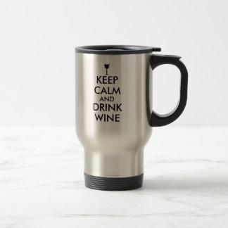 Keep Calm and Drink Wine Wine Lover Custom Travel Mug