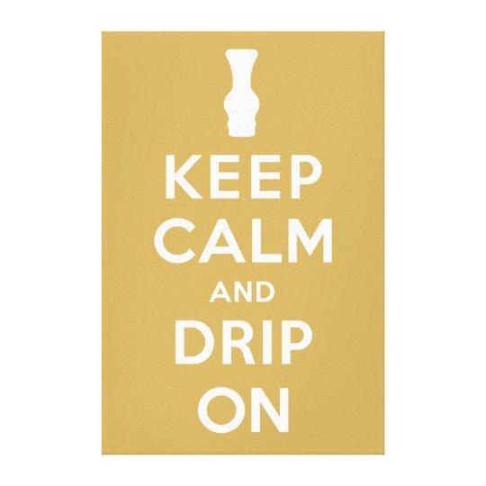 Keep Calm and Drip On Canvas Print