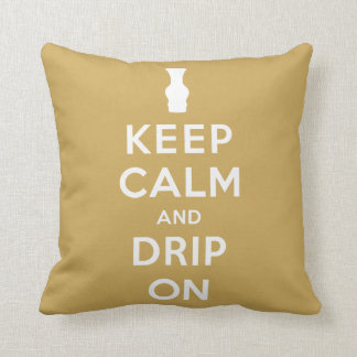 Keep Calm and Drip On Pillows