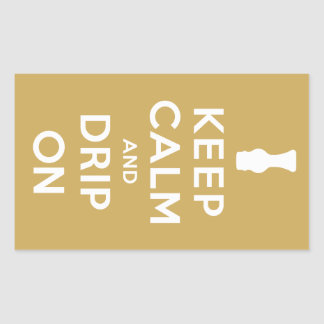 Keep Calm and Drip On Rectangular Sticker