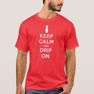 Keep Calm and Drip On T-Shirt