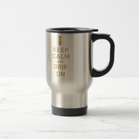 Keep Calm and Drip On Travel Mug