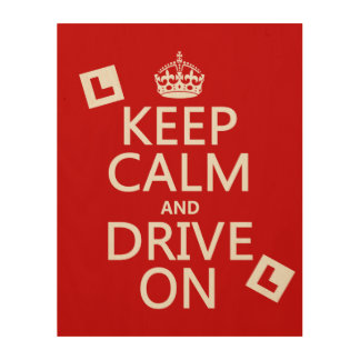 Keep Calm and Drive On (learner) Wood Print