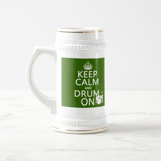 Keep Calm and Drum On (any background color) Beer Stein