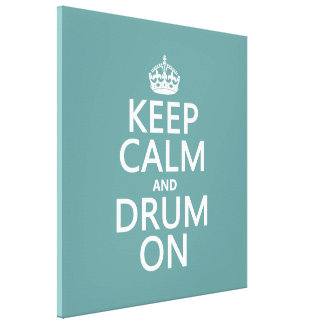 Keep Calm and Drum On (any background color) Canvas Print