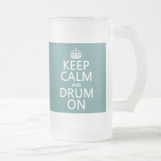 Keep Calm and Drum On (any background color) Frosted Glass Beer Mug