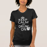 Keep Calm and Drum On (any background color) T-shirt