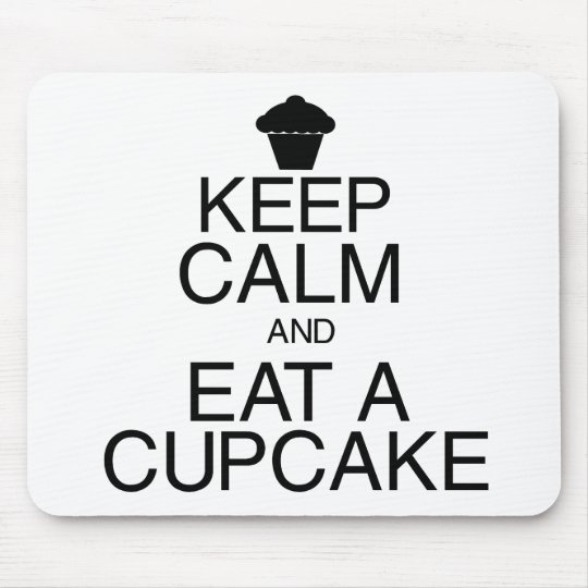 Keep Calm and Eat a Cupcake Mouse Pad