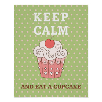 Keep calm...and eat a cupcake poster