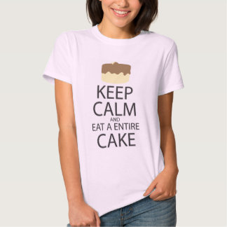 KEEP CALM AND EAT A ENTIRE CAKE T-SHIRT