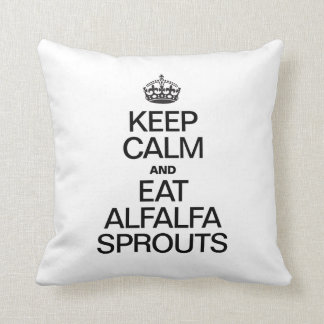 KEEP CALM AND EAT ALFALFA SPROUTS PILLOW