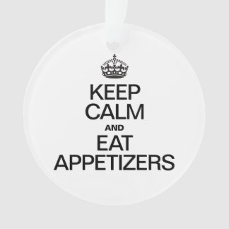 KEEP CALM AND EAT APPETIZERS