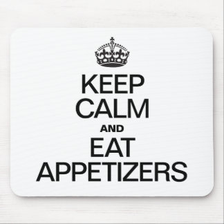 KEEP CALM AND EAT APPETIZERS MOUSEPADS
