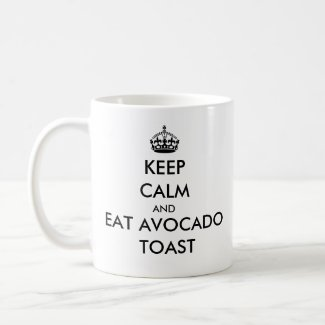 Keep Calm and Eat Avocado Toast Mug