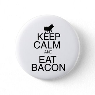 Keep Calm and Eat Bacon Button