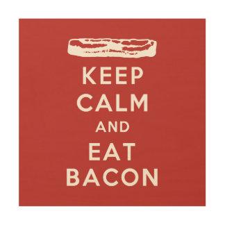Keep Calm and Eat Bacon Wood Print