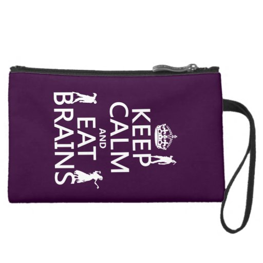 Keep Calm and Eat Brains (zombies) (any color) Wristlet
