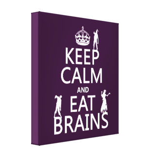 Keep Calm and Eat Brains (zombies) (any color) Canvas Print